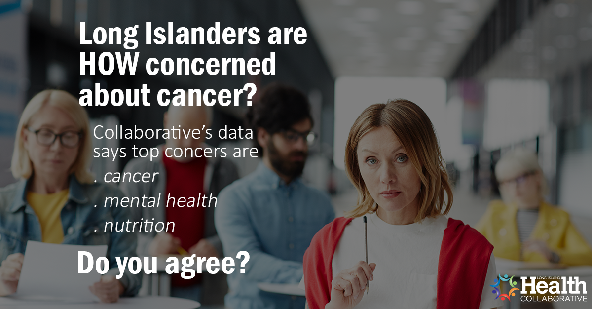 Long Islanders are HOW concerned about cancer? Read abo